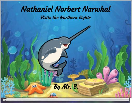 Nathaniel Norbert NarwhalVisits the Northern Lights