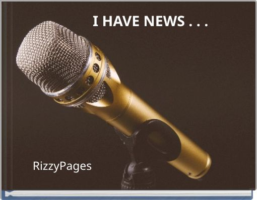 I HAVE NEWS . . .