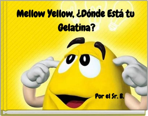 Mellow Yellow, ¿Dónde Está tu Gelatina?