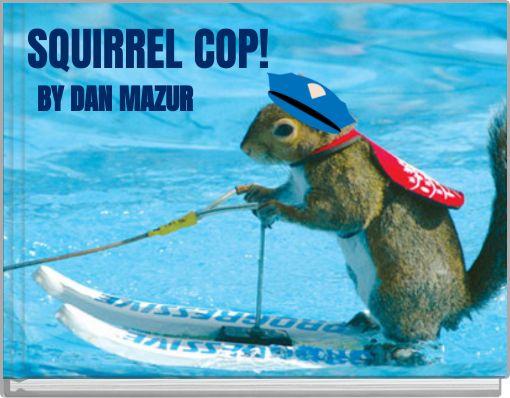 SQUIRREL COP!