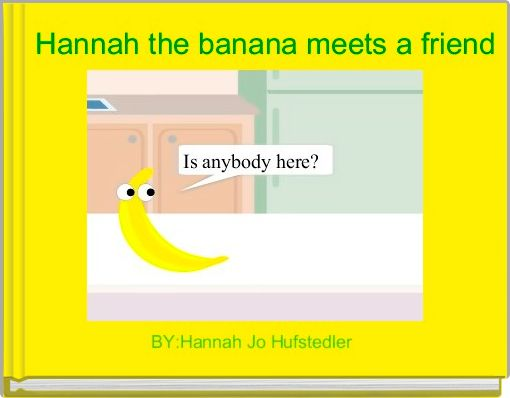 Hannah the banana meets a friend