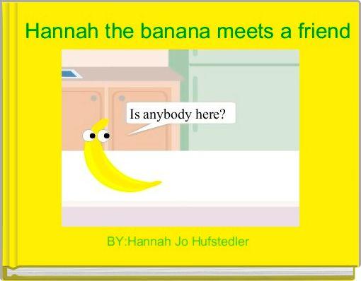 Hannah the banana meets a friend