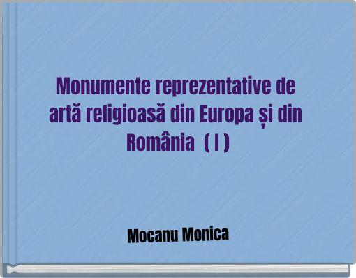 Monumente reprezentative deartă religioasă din Europa și din România ( I )