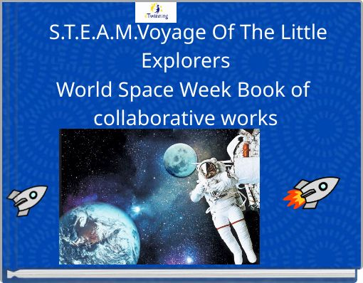 S.T.E.A.M.Voyage Of The Little ExplorersWorld Space Week Book of collaborative works
