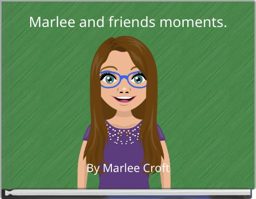 Marlee and friends moments.