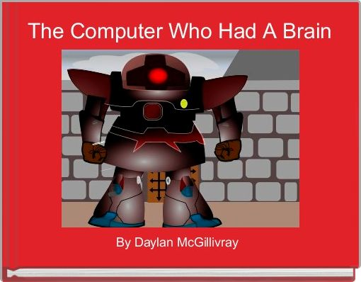 The Computer Who Had A Brain