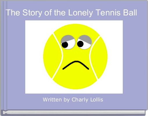 The Story of the Lonely Tennis Ball