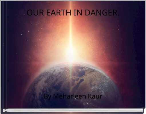 OUR EARTH IN DANGER.