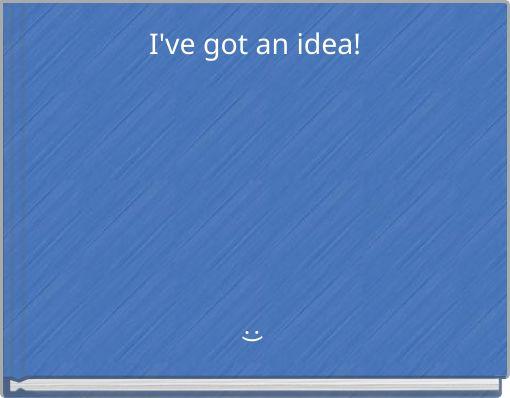 I've got an idea!