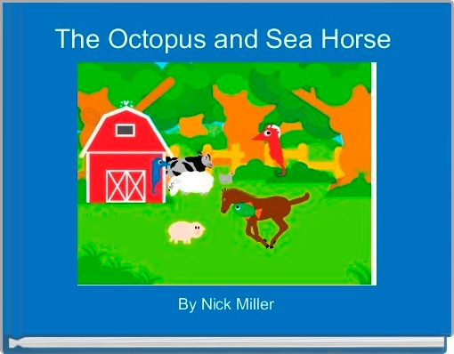 The Octopus and Sea Horse