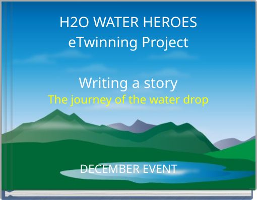 H2O WATER HEROESeTwinning ProjectWriting a storyThe journey of the water drop