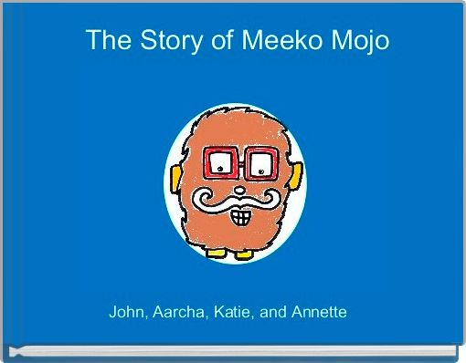 The Story of Meeko Mojo
