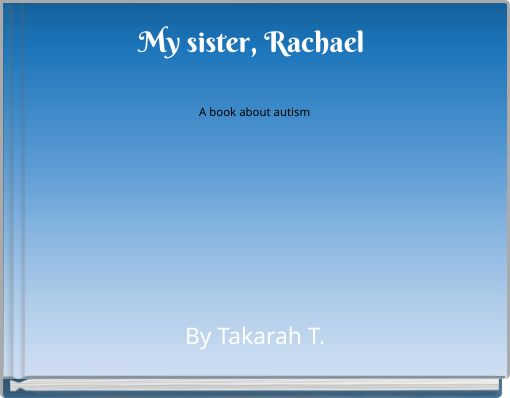 My sister, RachaelA book about autism