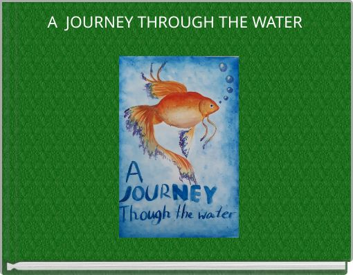 A JOURNEY THROUGH THE WATER