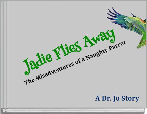 JadieFlies AwayThe Misadventures of a Naughty Parrot