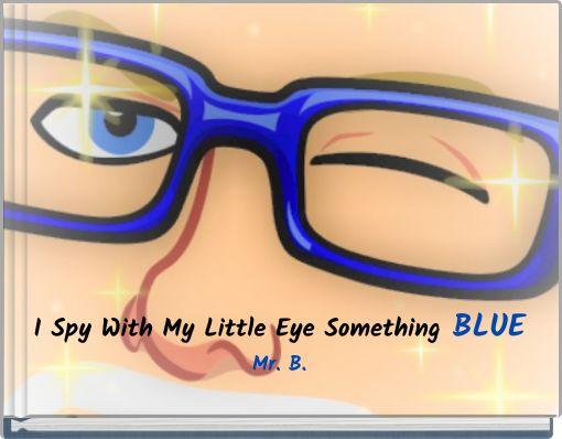 I Spy With My Little Eye SomethingBLUEMr. B.