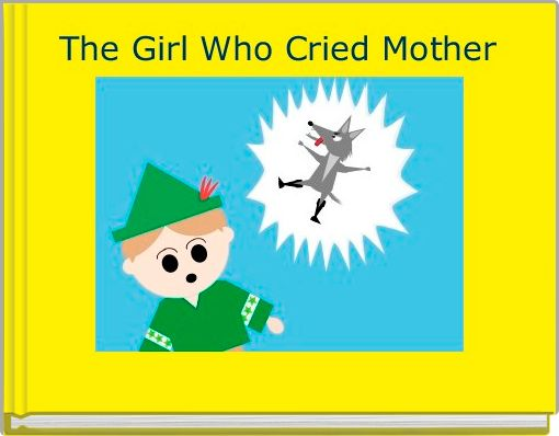 The Girl Who Cried Mother