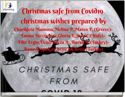 Christmas safe from Covid19christmas wishesprepared byCharikleia Mamona,Melina P.,Mateo P. (Greece)-Emma Tucciarone,
