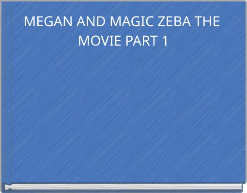 MEGAN AND MAGIC ZEBA THE MOVIE PART 1