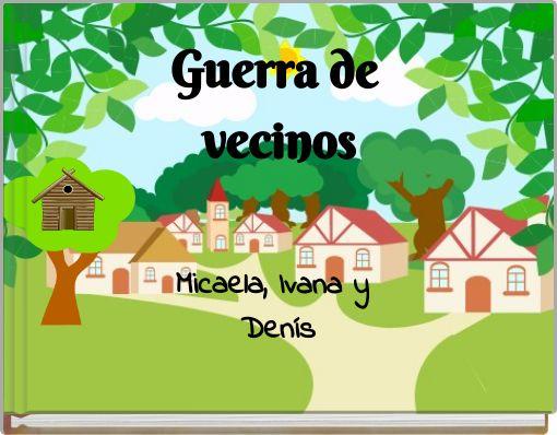 Guerra de vecinosMicaela, Ivana y Denís