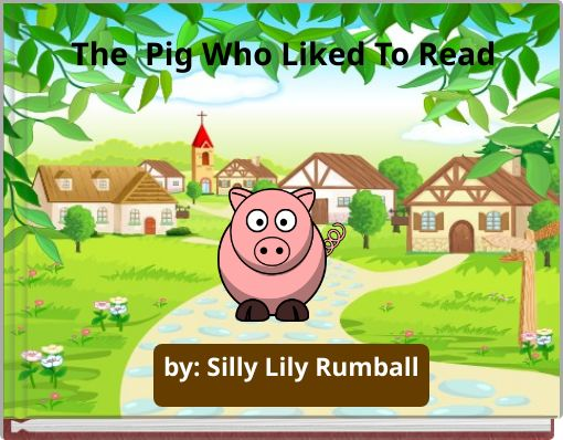 The Pig Who Liked To Read