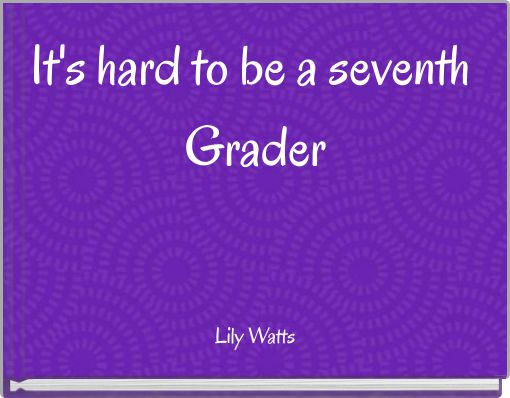 It's hard to be a seventh Grader