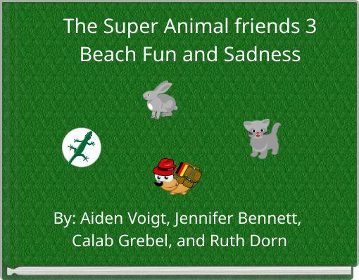 The Super Animal friends 3Beach Fun and Sadness