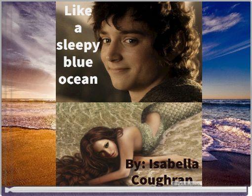 Like a sleepy blue ocean
