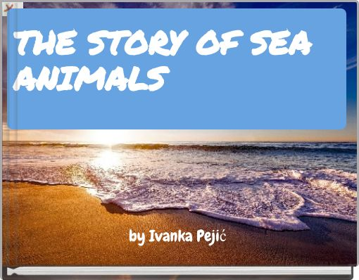 THE STORY OF SEA ANIMALS