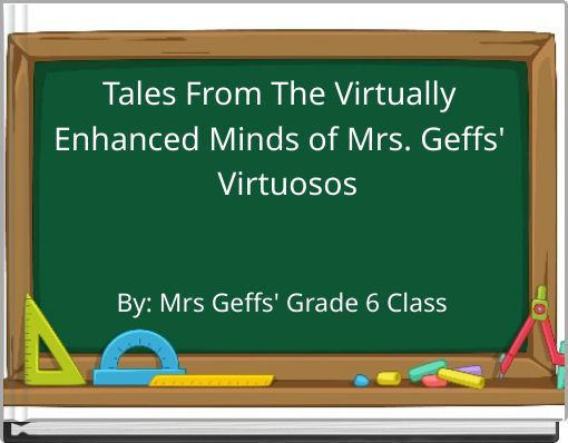 Tales From The Virtually Enhanced Minds of Mrs. Geffs' Virtuosos