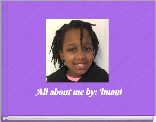 All about me by: Imani