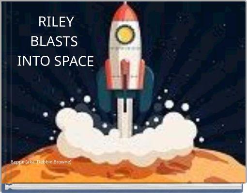 RILEYBLASTSINTO SPACE