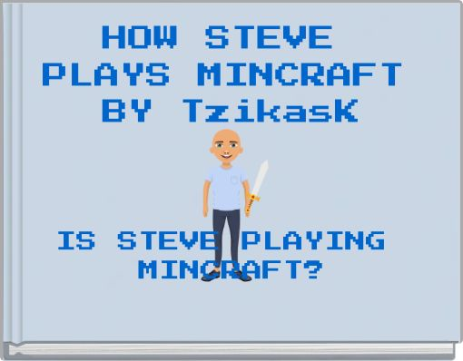 HOW STEVE PLAYS MINCRAFT BY TzikasK