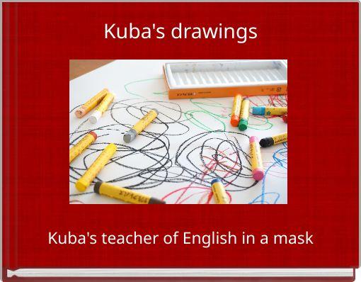 Kuba's drawings