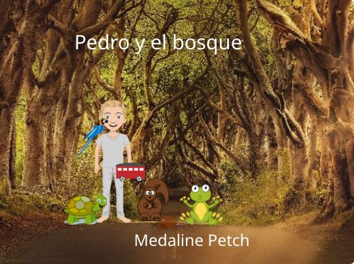 Pedro Y El Bosque Free Stories Online Create Books For Kids Storyjumper