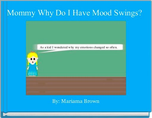 Mommy Why Do I Have Mood Swings?