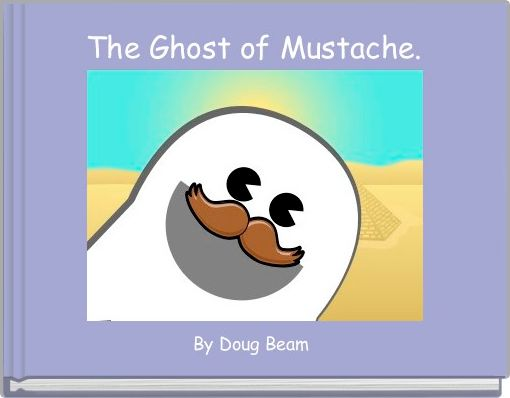 The Ghost of Mustache.