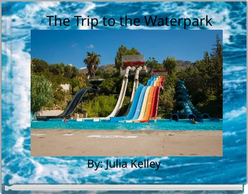 The trip to the Waterpark