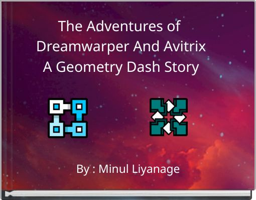 The Adventures of Dreamwarper And AvitrixA Geometry Dash Story