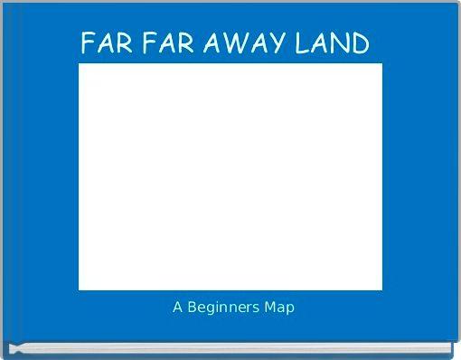 FAR FAR AWAY LAND